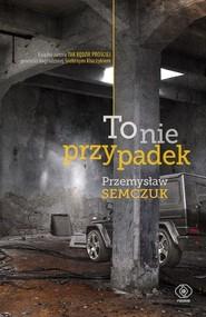 okładka To nie przypadek, Książka   Przemysław Semczuk