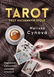 okładka Tarot przy kuchennym stole. Pogaduszki o przyszłości zapisanej w kartach, Książka | Cynova Melissa