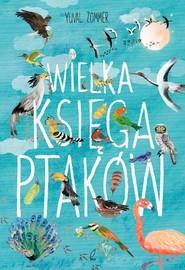 okładka Wielka księga ptaków, Książka | Zommer Yuval
