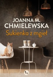 okładka Sukienka z mgieł, Książka   Joanna M. Chmielewska