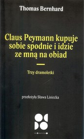 okładka Claus peymann kupuje sobie spodnie i idzie ze mną na obiad / Od Do Trzy dramoletki, Książka   Thomas Bernhard
