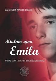 okładka Miałam syna Emila Wywiad rzeka z Krystyną Barchańską-Wardęcką, Książka | Małgorzata Pogoda