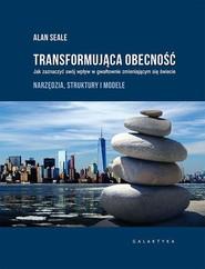 okładka Transformująca obecność Jak zaznaczyć swój wpływ w gwałtownie zmieniającym się świecie, Książka | Seale Alan
