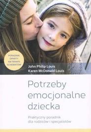 okładka Potrzeby emocjonalne dziecka Praktyczny poradnik dla rodziców i specjalistów, Książka   John Philip Louis, Louis Karen McDonald
