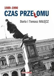 okładka Czas przełomu 1989-1990, Książka | Daria Nałęcz, Tomasz Nałęcz