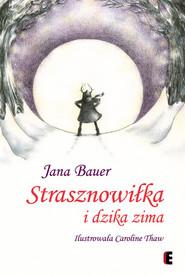 okładka Strasznowiłka i dzika zima, Książka | Bauer Jana