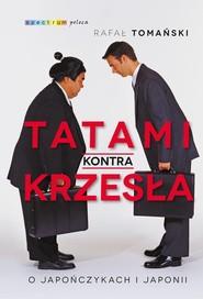 okładka Tatami kontra krzesła O Japończykach i Japonii, Książka | Tomański Rafał