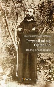 okładka Przyśnił mi sie Ojciec Pio Trochę inna biografia, Książka | Strzechmiński Błażej