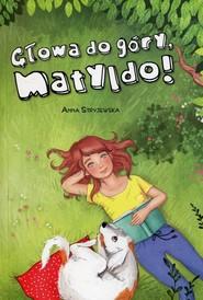okładka Głowa do góry Matyldo!, Książka | Stryjewska Anna