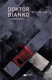 okładka Doktor Bianko i inne opowiadania, Książka   Bielawski Maciek