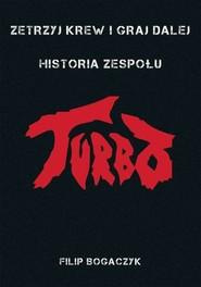 okładka Zetrzyj krew i graj dalej Historia zespołu Turbo, Książka | Bogaczyk Filip