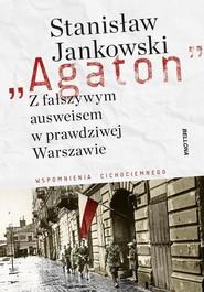 okładka Agaton Z fałszywym ausweisem w prawdziwej Warszawie Wspomnienia cichociemnego, Książka | Jankowski Stanisław