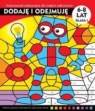 okładka Dodaję i odejmuję Kolorowanki edukacyjne dla małych odkrywców, Książka | Żukowski Jarosław
