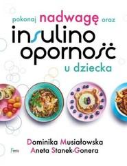 okładka Pokonaj nadwagę oraz insulinooporność u dziecka, Książka | Dominika Musiałowska, Aneta Stanek-Gonera