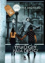 okładka Tylko gdy pada deszcz, Książka | Joanna Jagiełło
