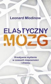 okładka Elastyczny mózg Kreatywne myślenie w czasach niepewności i chaosu, Książka | Leonard Mlodinow