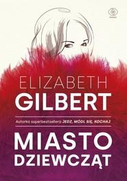 okładka Miasto dziewcząt, Książka | Elizabeth Gilbert
