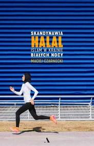 okładka Skandynawia HALAL. Islam w krainie białych nocy, Książka | Maciej Czarnecki