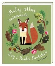 okładka Mały atlas zwierzaków Ewy i Pawła Pawlaków, Książka | Ewa Kozyra-Pawlak, Paweł Pawlak