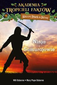 okładka Akademia Tropicieli Faktów Wojownicy ninja i samurajowie, Książka   Will Osborne, Pope Osborne Mary