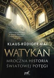 okładka Watykan Mroczna historia światowej potęgi, Książka | Klaus-Rüdiger  Mai
