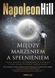 okładka Między marzeniem a spełnieniem, Książka | Napoleon Hill