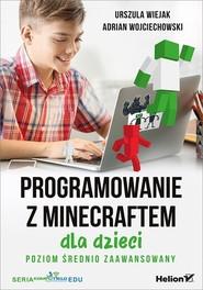 okładka Programowanie z Minecraftem dla dzieci Poziom średnio zaawansowany, Książka | Urszula Wiejak, Adrian Wojciechowski