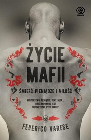 okładka Życie mafii Śmierć, pieniądze i miłość, Książka   Varese Federico