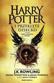okładka Harry Potter i przeklęte dziecko Część I i II, Książka | J.K. Rowling, Jack Thorne, John Tiffany