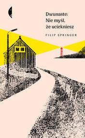 okładka Dwunaste Nie myśl że uciekniesz, Książka | Filip Springer