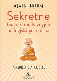 okładka Sekretne techniki medytacyjne buddyjskiego mnicha Poradnik dla każdego, Książka | Ajahn  Brahm