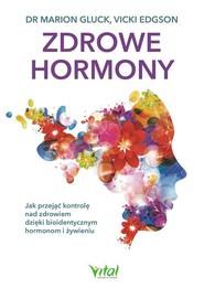 okładka Zdrowe hormony Jak przejąć kontrolę nad zdrowiem dzięki bioidentycznym hormonom i żywieniu, Książka | Gluck Marion, Vicki Edgson