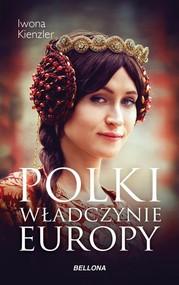 okładka Polki Władczynie Europy, Książka   Iwona Kienzler
