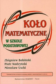 okładka Koło matematyczne w szkole podstawowej, Książka | Zbigniew Bobiński, Piotr Nodzyński, Mirosław Uscki