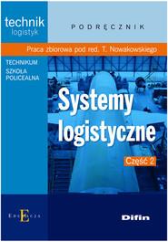okładka Systemy logistyczne Część 2 Podręcznik technik logistyk, technikum, szkoła policealna, Książka | Praca Zbiorowa