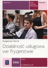 okładka Działaność usługowa we fryzjerstwie Podręcznik Tom 3 Kwalifikacja A.19, Książka | Sarna Izabella