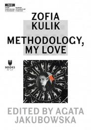 okładka Zofia Kulik: Methodology, My Love, Książka | Kulik Zofia