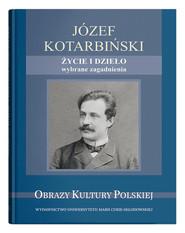 okładka Józef Kotarbiński Życie i dzieło wybrane zagadnienia, Książka |