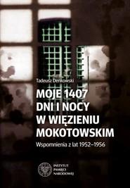 okładka Moje 1407 dni i nocy w więzieniu mokotowskim Wspomnienia z lat 1952–1956, Książka | Denkowski Tadeusz