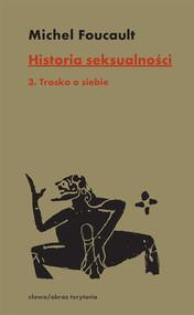 okładka Historia seksualności Tom 3 Troska o siebie, Książka   Michel Foucault