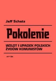 okładka Pokolenie Wzlot i upadek polskich Żydów komunistów, Książka | Schatz Jaff