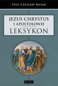okładka Jezus Chrystus i Apostołowie Leksykon, Książka | Pius Czesław Bosak