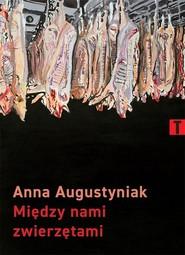 okładka Między nami zwierzętami, Książka   Anna Augustyniak