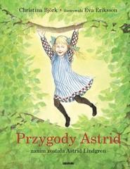 okładka Przygody Astrid - zanim została Astrid Lindgren, Książka | Christina Bjork