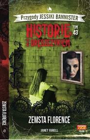 okładka Historie z dreszczykiem J.Bannister 43 Zemsta Florence, Książka | Farell Janet