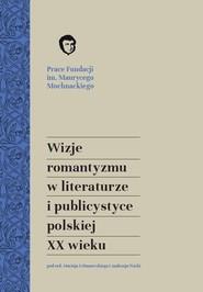 okładka Wizje romantyzmu w literaturze i publicystyce polskiej XX wieku, Książka | Maciej Urbanowski red., Andrzej Waśko red.