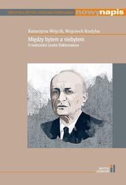 okładka Między bytem a niebytem O twórczości Leszka Elektorowicza, Książka   Katarzyna Wójcik, Kudyba Wojciech