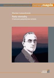 okładka Poeta niemodny O twórczości poetyckiej Jana Lechonia, Książka | Lewandowski Wacław