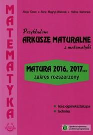 okładka Przykładowe arkusze maturalne z matematyki Zakres rozszerzony Matura 2016, 2017..., Książka | Alicja Cewe, Alina Magryś-Walczak, Halina Nahorska