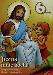 okładka Jezus mnie kocha Podręcznik do religii dla dzieci sześcioletnich, Książka |